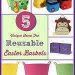 5 Unique Ideas for Reusable Easter Baskets!