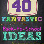 40 Fantastic Back to School Ideas