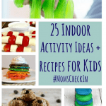 25 Indoor Activities and Recipes for Kids #MomsCheckIn