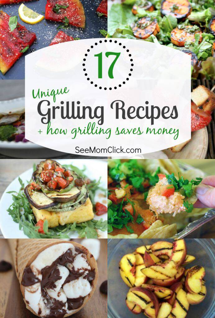 Did you know grilling is energy efficient and a great way to save money in the summer? Here are 17 unique grilling recipes, easy desserts included!