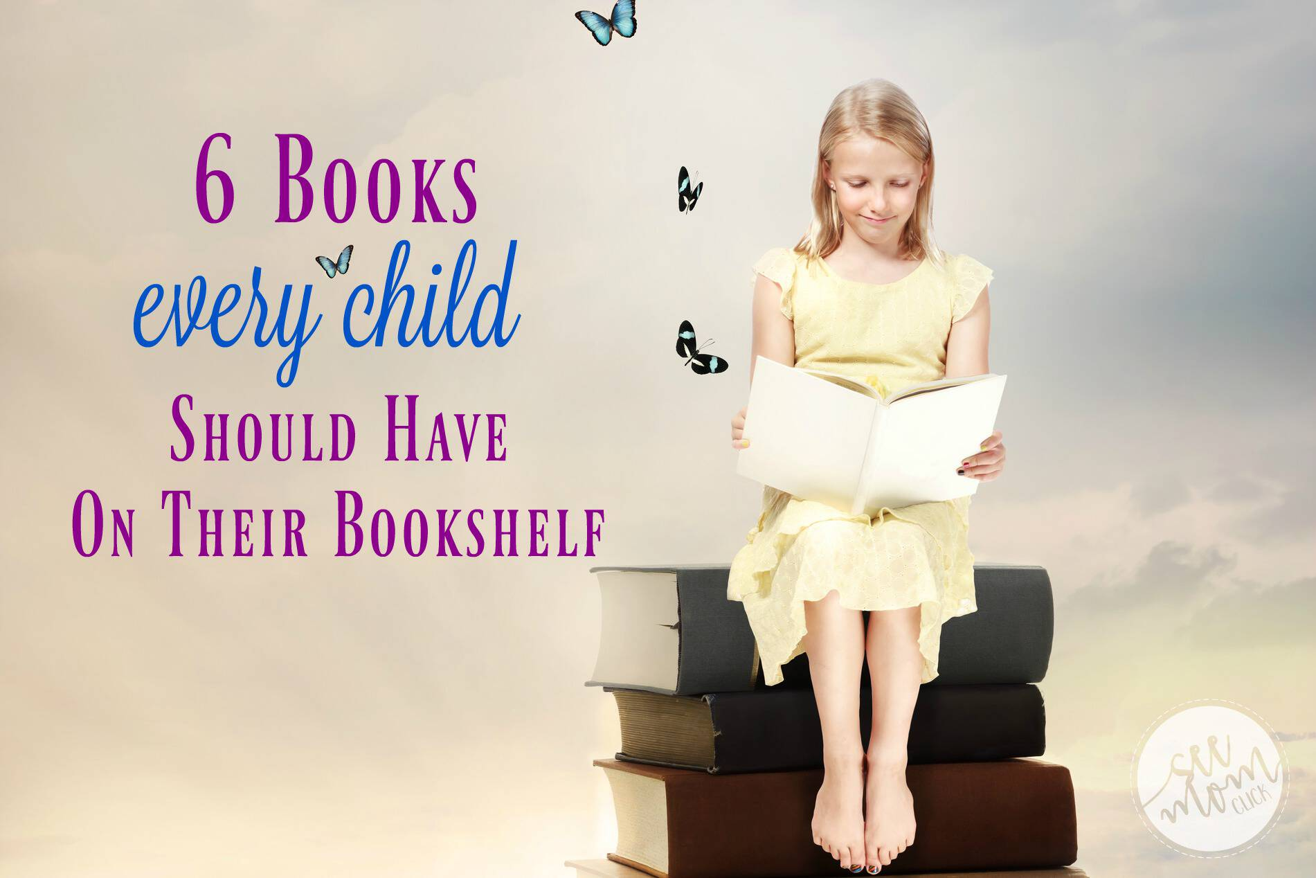 books-every-childReading to my kids has been one of my greatest parenting joys. Here are 6 books that every child should have on their bookshelf. Happy reading!