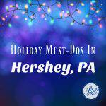 The Complete List of Must-Dos in Hershey, PA This Holiday Season